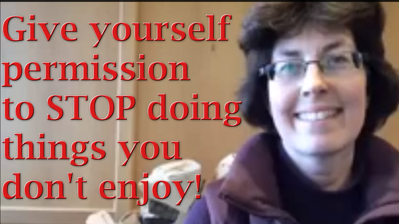 Give Yourself Permission to STOP Doing Things You Don't Enjoy!