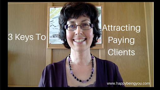 3 Keys To Attracting Clients (who pay you) !