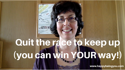 Quit the race to keep up (slow and steady wins!)