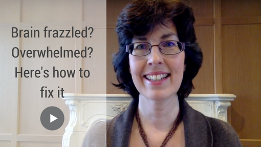 Brain frazzled? Overwhelmed?  Here's how to fix it!